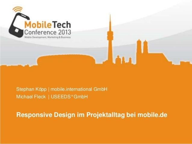 Stephan Köpp | mobile.international GmbHMichael Fleck | USEEDS° GmbHResponsive Design im Projektalltag bei mobile.de