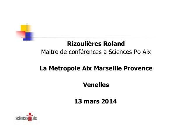 Rizoulières Roland Maitre de conférences à Sciences Po Aix La Metropole Aix Marseille Provence Venelles 13 mars 2014