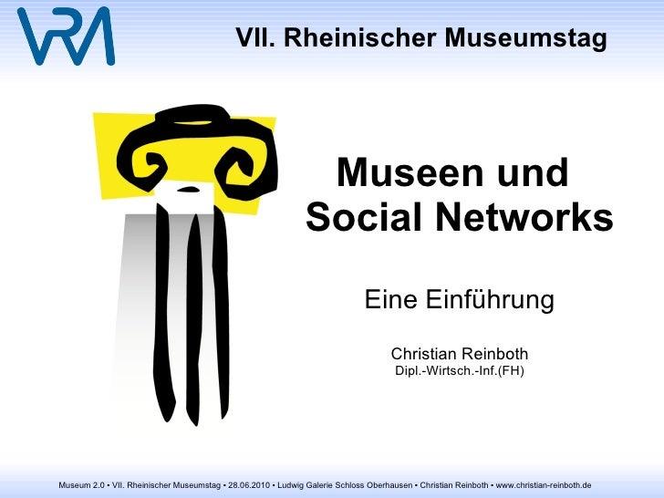 VII. Rheinischer Museumstag Museen und Social Networks Eine Einführung Christian Reinboth Dipl.-Wirtsch.-Inf.(FH)