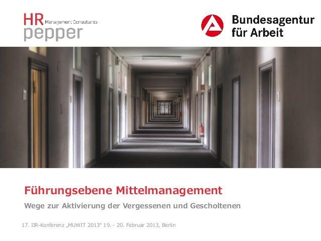 """Führungsebene Mittelmanagement Wege zur Aktivierung der Vergessenen und Gescholtenen 17. IIR-‐‑‒Konferenz """"MUWIT ..."""