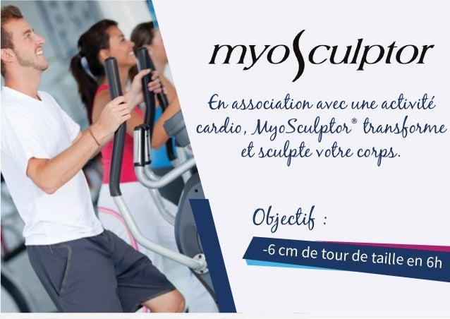 En association avec une activité cardio, MyoSculptor® transforme et sculpte votre corps. Objectif : -6 cm de tour de taill...