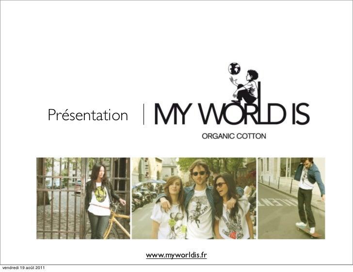 Présentation                                       www.myworldis.frvendredi 19 août 2011