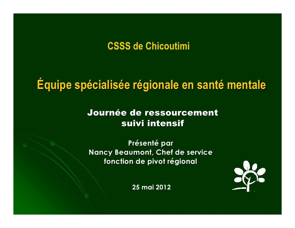 CSSS de ChicoutimiÉquipe spécialisée régionale en santé mentale         Journée de ressourcement               suivi inten...