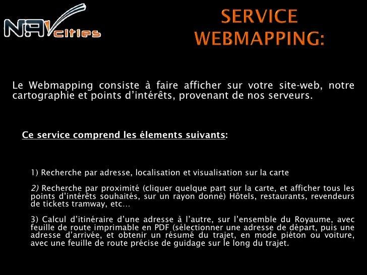 Le Webmapping consiste à faire afficher sur votre site-web, notrecartographie et points d'intérêts, provenant de nos serve...