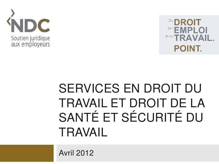 SERVICES EN DROIT DUTRAVAIL ET DROIT DE LASANTÉ ET SÉCURITÉ DUTRAVAILAvril 2012
