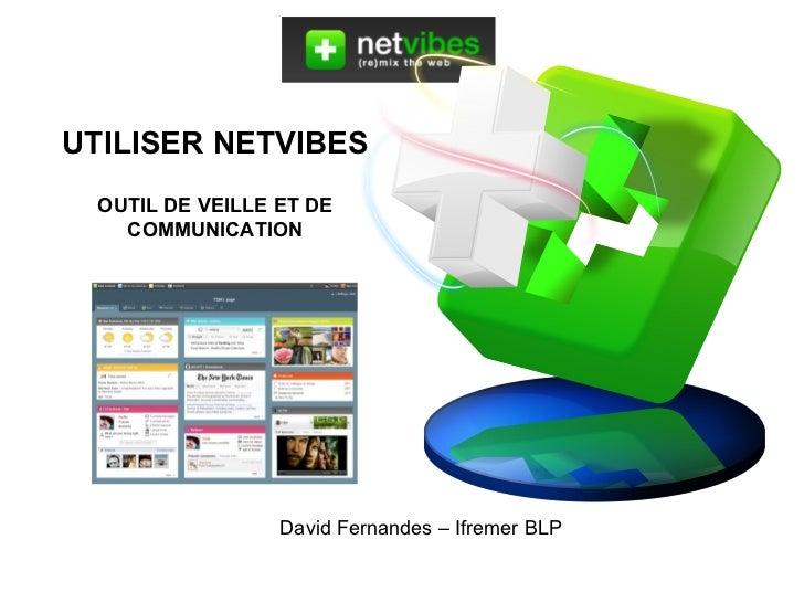 UTILISER NETVIBES OUTIL DE VEILLE ET DE COMMUNICATION David Fernandes – Ifremer BLP