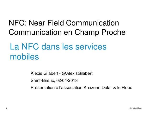 NFC: Near Field Communication    Communication en Champ Proche    La NFC dans les services    mobiles         Alexis Gilab...