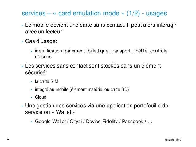 services – « card emulation mode » (1/2) - usages        Le mobile devient une carte sans contact. Il peut alors interagi...
