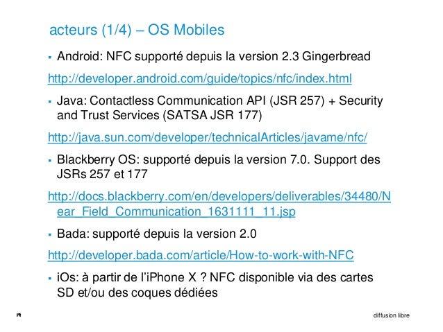 acteurs (1/4) – OS Mobiles        Android: NFC supporté depuis la version 2.3 Gingerbread     http://developer.android.co...