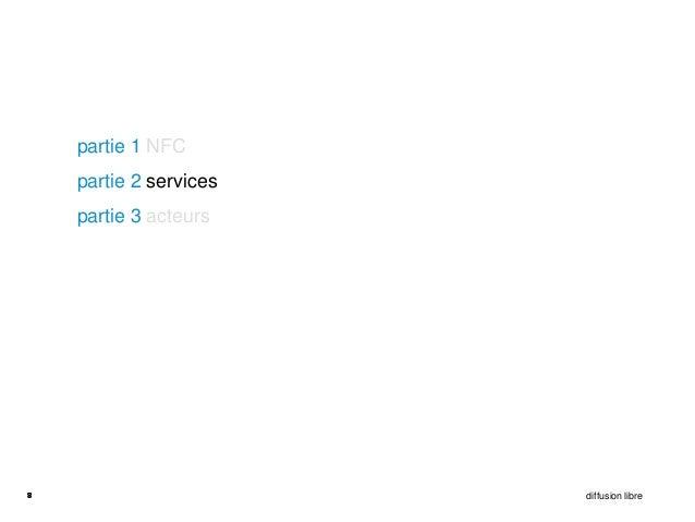 partie 1 NFC    partie 2 services    partie 3 acteurs8                       diffusion libre