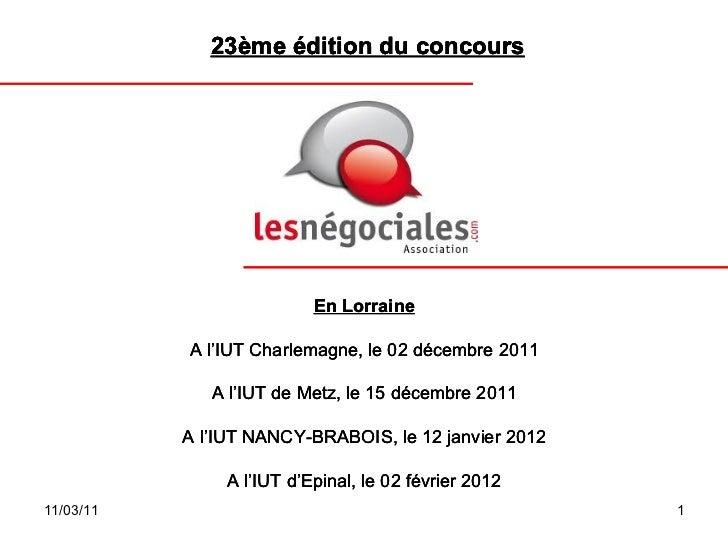 En Lorraine A l'IUT Charlemagne, le 02 décembre 2011 A l'IUT de Metz, le 15 décembre 2011 A l'IUT NANCY-BRABOIS, le 12 jan...