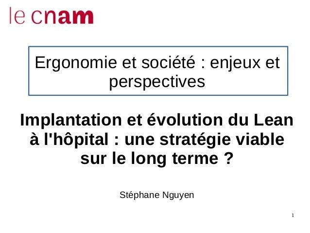 1 Ergonomie et société : enjeux et perspectives Implantation et évolution du Lean à l'hôpital : une stratégie viable sur l...