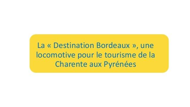 La « Destination Bordeaux », une locomotive pour le tourisme de la Charente aux Pyrénées