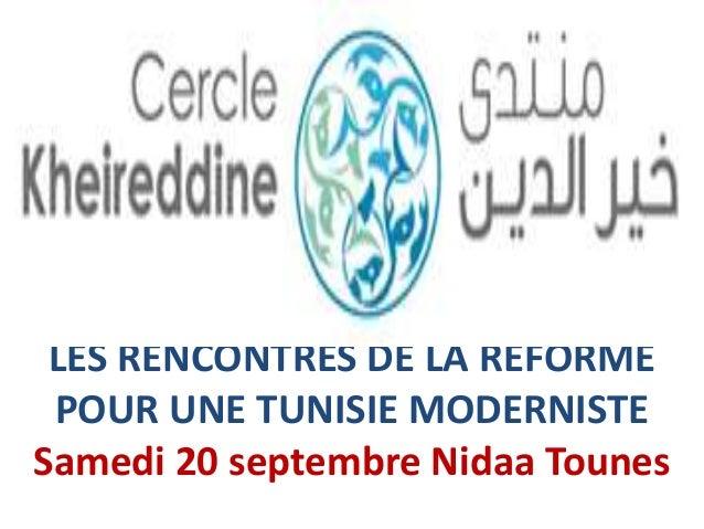 LES RENCONTRES DE LA REFORME POUR UNE TUNISIE MODERNISTE Samedi 20 septembre Nidaa Tounes
