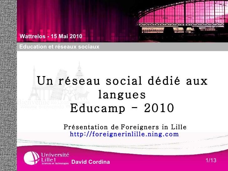 Présentation de   Foreigners in Lille http://foreignerinlille.ning.com   Un réseau social dédié aux langues Educamp - 2010...