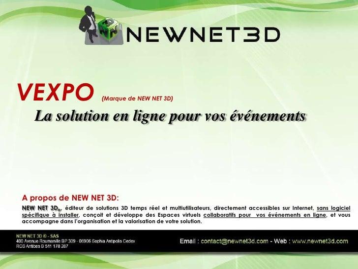 VEXPO                        (Marque de NEW NET 3D)       La solution en ligne pour vos événements    A propos de NEW NET ...