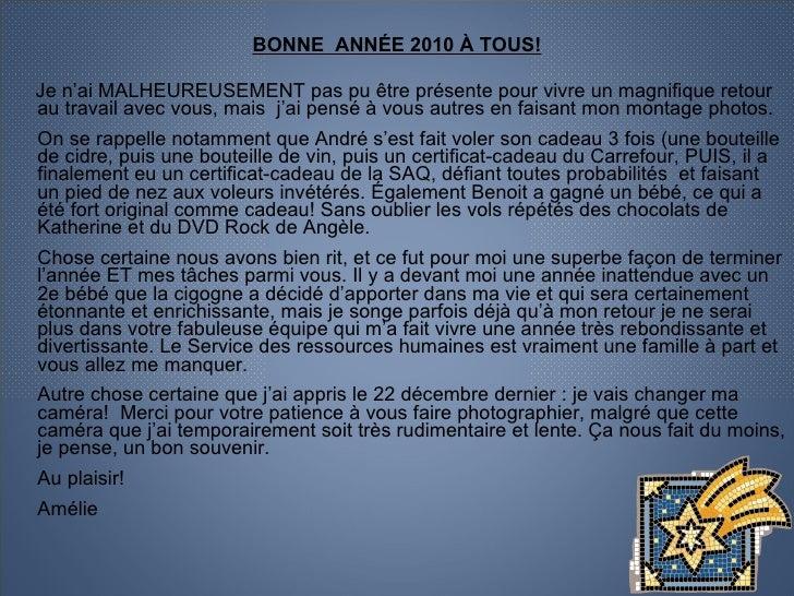 <ul><li>BONNE  ANNÉE 2010 À TOUS! </li></ul><ul><li>Je n'ai MALHEUREUSEMENT pas pu être présente pour vivre un magnifique ...