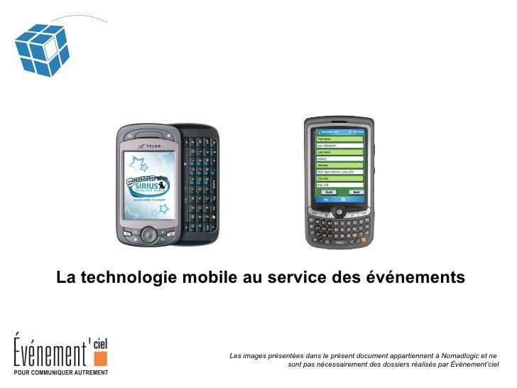 La technologie mobile au service des événements  Les images présentées dans le présent document appartiennent à Nomadlogic...