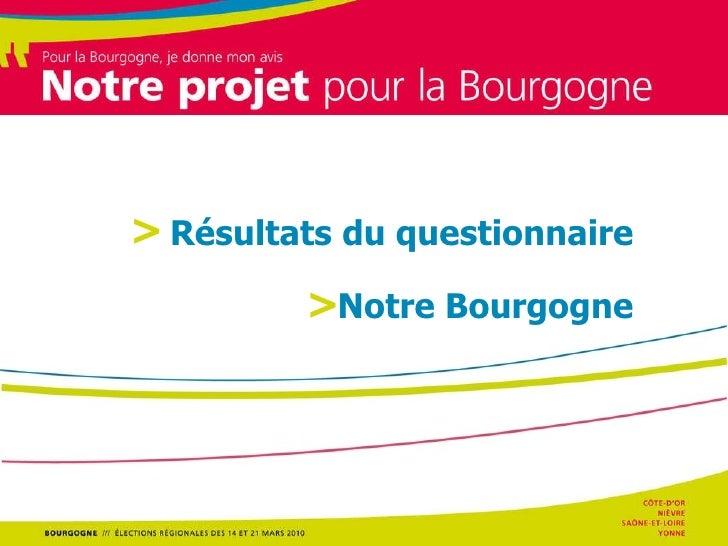 Les thèmes de la campagne Résultats du questionnaire  Notre Bourgogne  > >
