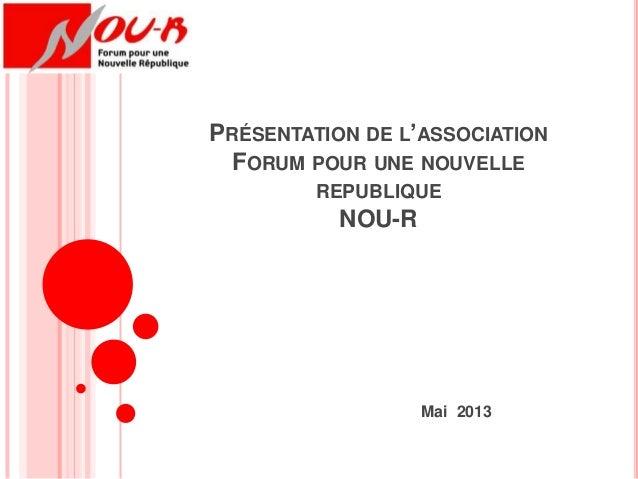 PRÉSENTATION DE L'ASSOCIATIONFORUM POUR UNE NOUVELLEREPUBLIQUENOU-RMai 2013