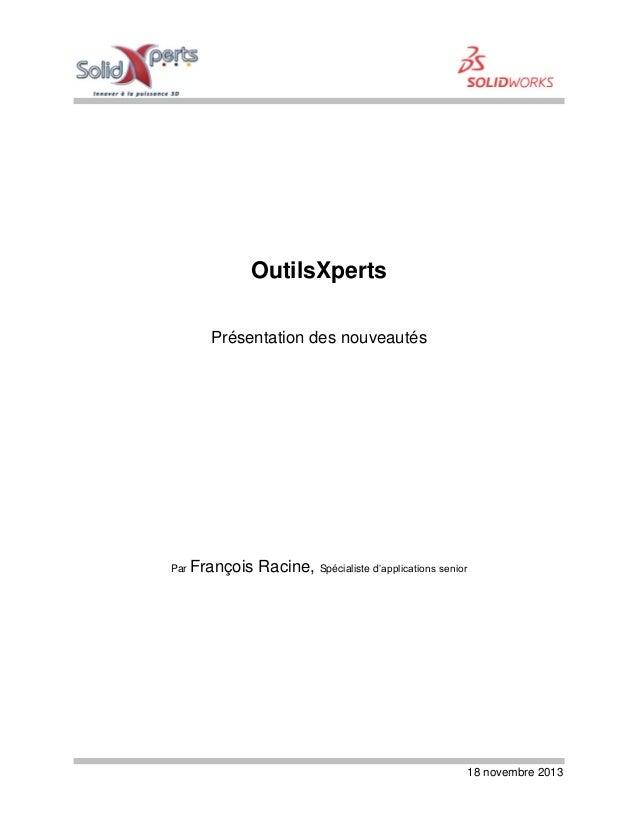 18 novembre 2013 OutilsXperts Présentation des nouveautés Par François Racine, Spécialiste d'applications senior