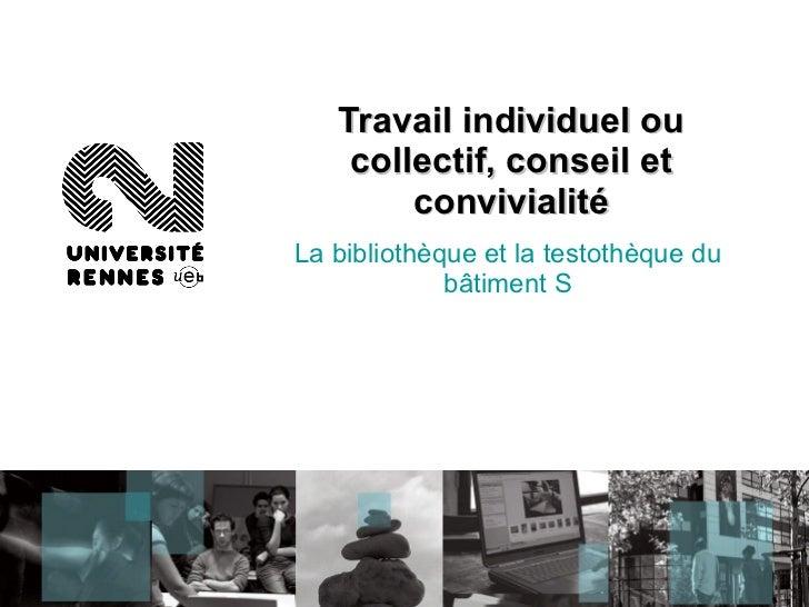 Travail individuel ou collectif, conseil et convivialité La bibliothèque et la testothèque du bâtiment S