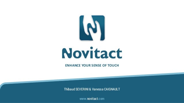 Thibaud SEVERINI & Vanessa CAIGNAULT ENHANCE YOUR SENSE OF TOUCH www.novitact.com