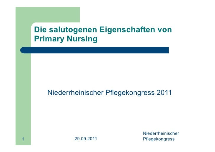 Die salutogenen Eigenschaften von    Primary Nursing       Niederrheinischer Pflegekongress 2011                          ...