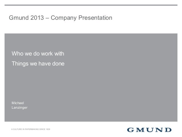 Gmund 2013 – Company PresentationWho we do work withThings we have doneMichaelLanzinger