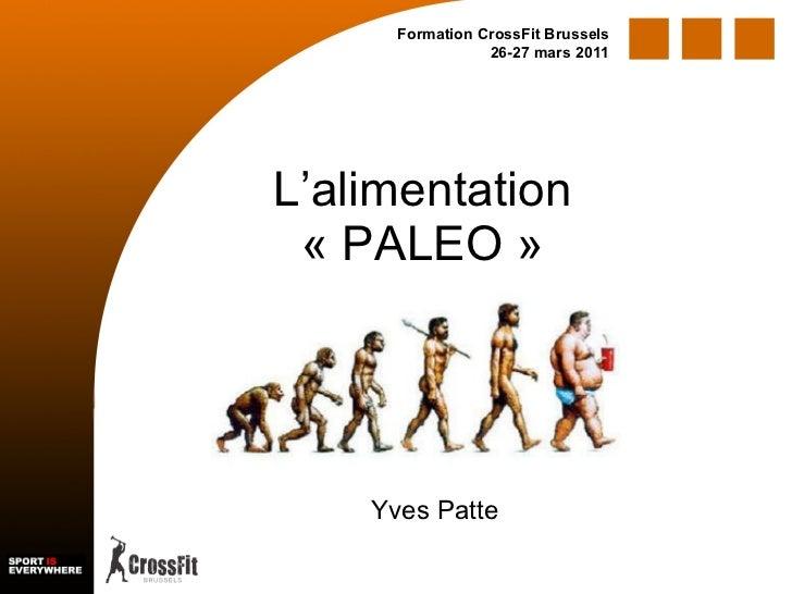 L'alimentation «PALEO» Formation CrossFit Brussels 26-27 mars 2011 Yves Patte