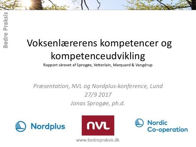 Voksenlærerens kompetencer og kompetenceudvikling Rapport skrevet af Sprogøe, Vetterlain, Marquard & Vangdrup Præsentation...