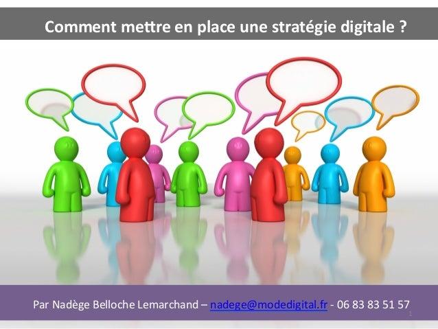 Comment me(re en place une stratégie digitale ?  Par Nadège Belloche Lemarchand – nadege@m...