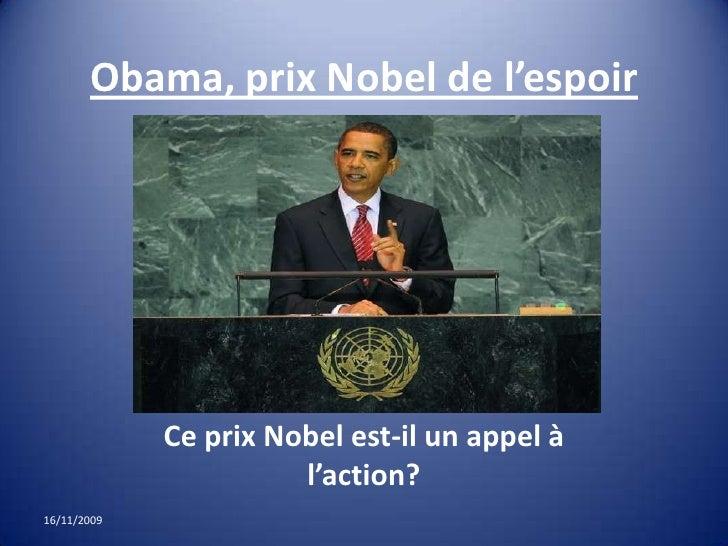 Obama, prix Nobel de l'espoir<br />Ce prix Nobel est-il un appel à l'action?<br />16/11/09<br />