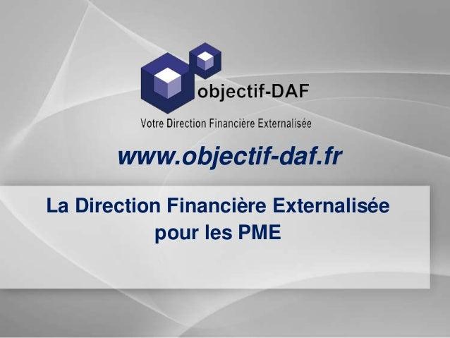 La Direction Financière Externalisée pour les PME www.objectif-daf.fr