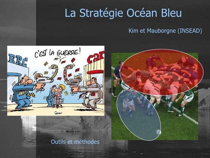 La Stratégie Océan Bleu                     Kim et Mauborgne (INSEAD)Outils et méthodes