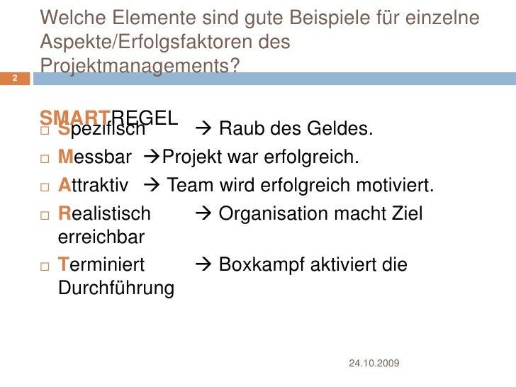 Welche Elemente sind gute Beispiele für einzelne Aspekte/Erfolgsfaktoren des Projektmanagements? <br />Spezifisch  Raub ...