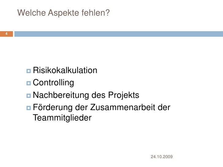 Welche Aspekte fehlen?<br />Risikokalkulation<br />Controlling<br />Nachbereitung des Projekts<br />Förderung der Zusammen...