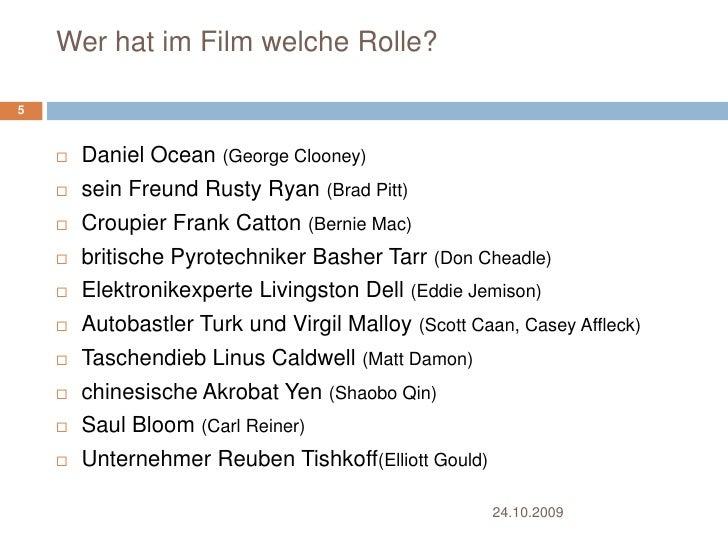Wer hat im Film welche Rolle?<br />Daniel Ocean (George Clooney)<br />sein Freund Rusty Ryan (Brad Pitt)<br />Croupier Fra...