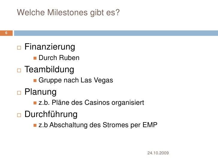 Welche Milestones gibt es?<br />Finanzierung<br />Durch Ruben<br />Teambildung<br />Gruppe nach Las Vegas<br />Planung<br ...