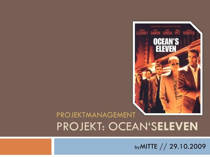 PROJEKTMANAGEMENT PROJEKT: OCEAN'S ELEVEN by MITTE // 29.10.2009