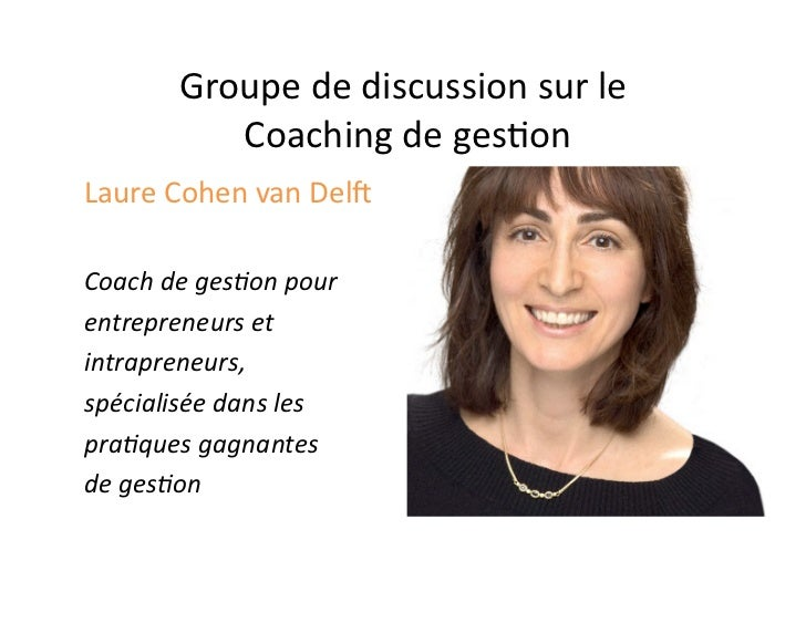 Groupe	  de	  discussion	  sur	  le	                  	  Coaching	  de	  ges2on	  Laure	  Cohen	  van	  Del6	  Coach	  de	...