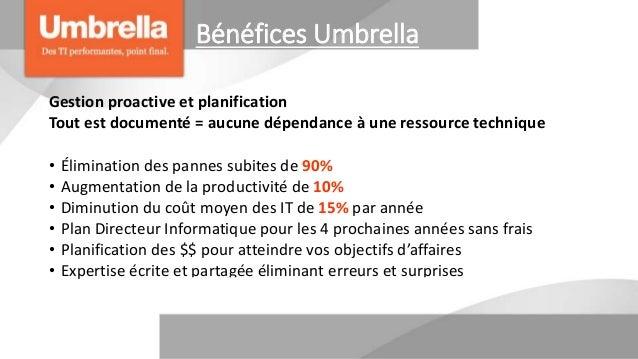 Bénéfices Umbrella Gestion proactive et planification Tout est documenté = aucune dépendance à une ressource technique • É...