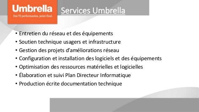 Services Umbrella • Entretien du réseau et des équipements • Soutien technique usagers et infrastructure • Gestion des pro...