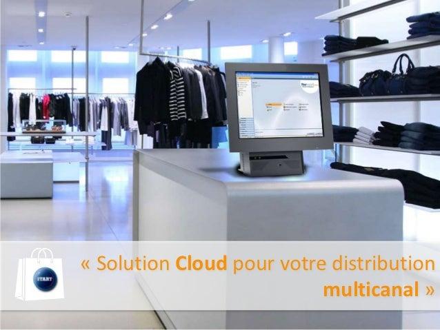 « Solution Cloud pour votre distribution                           multicanal »