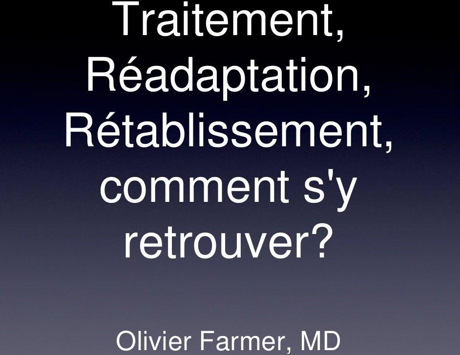 Traitement, Réadaptation,Rétablissement, comment sy  retrouver?  Olivier Farmer, MD