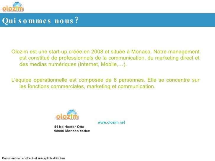 Olozim est une start-up créée en 2008 et située à Monaco. Notre management est constitué de professionnels de la communica...