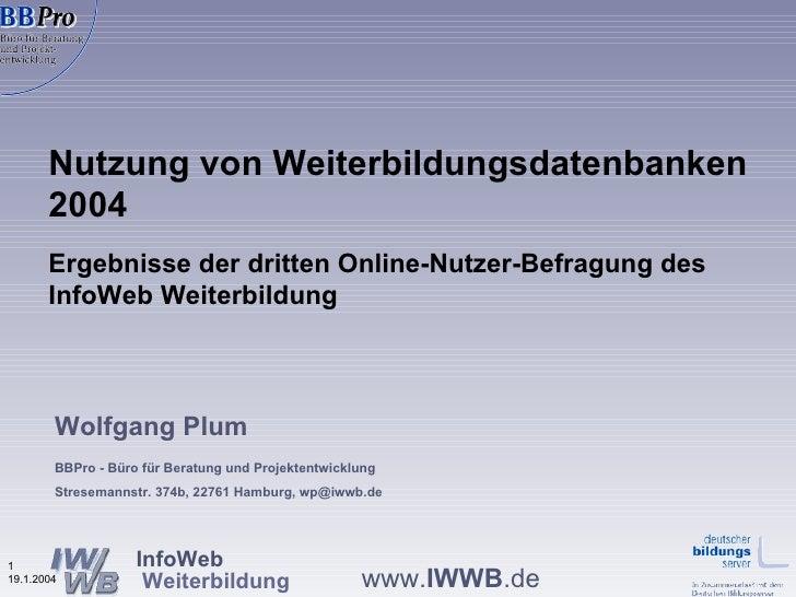 Nutzung von Weiterbildungsdatenbanken 2004 Ergebnisse der dritten Online-Nutzer-Befragung des InfoWeb Weiterbildung  Wolfg...