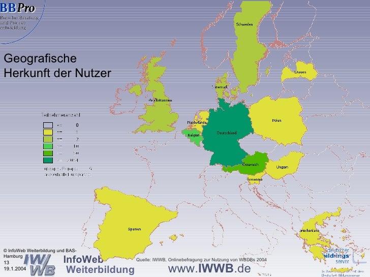 Geografische Herkunft der Nutzer © InfoWeb Weiterbildung und BAS-Hamburg Quelle: IWWB, Onlinebefragung zur Nutzung von WBD...