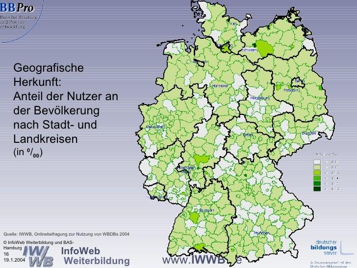 Geografische Herkunft:  Anteil der Nutzer an der Bevölkerung nach Stadt- und Landkreisen   (in  0 / 00 ) © InfoWeb Weiterb...
