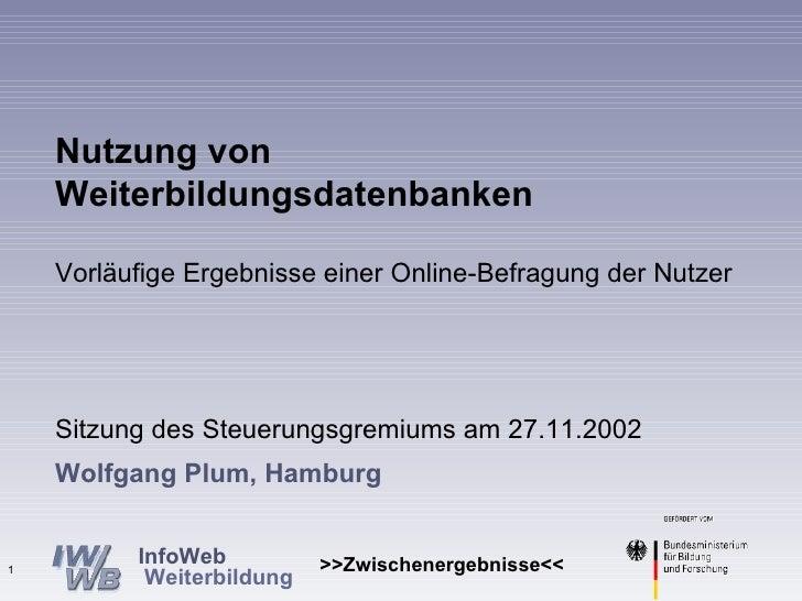 Wolfgang Plum, Hamburg Nutzung von Weiterbildungsdatenbanken Vorläufige Ergebnisse einer Online-Befragung der Nutzer Sitzu...